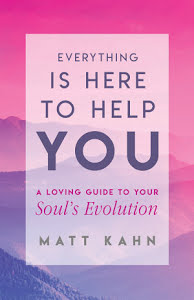 Everything Is Here to Help You by Matt Kahn