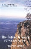 The Future is Yours: <br />Do Something About it! by Raymon Grace